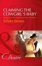 Claiming The Cowgirl's Baby (Mills & Boon Desire) (Red Dirt Royalty, Book 6) 電子書 by Silver James