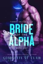 Bride Of The Alpha - Timber Valley Pack, #1 ebook by