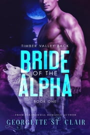 Bride Of The Alpha - Timber Valley Pack, #1 ebook by Georgette St. Clair