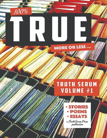 True Truth Serum Volume #1 ebook by Truth Serum Press