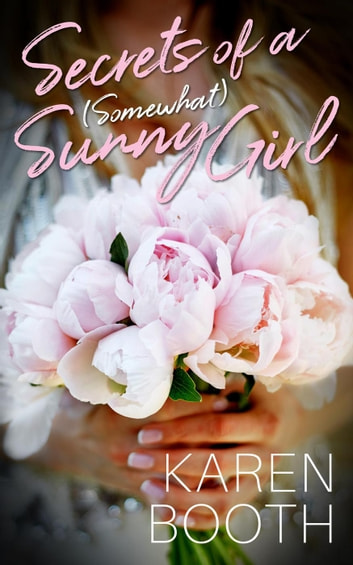 Secrets of a (Somewhat) Sunny Girl ebook by Karen Booth