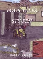 Four Tales from Sty-Pen ebook by Brian  Leo Lee