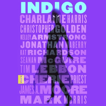 Indigo - A Novel audiobook by Charlaine Harris,Christopher Golden,Jonathan Maberry,Kelley Armstrong,Kat Richardson,Seanan McGuire,Tim Lebbon,Cherie Priest,James A. Moore,Mark Morris