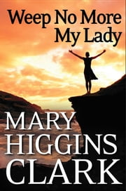 Weep No More My Lady ebook by Mary Higgins Clark