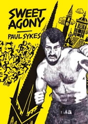Sweet Agony - This Novel Won an Arthur Koestler Literary Award ebook by Paul Sykes