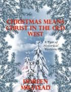 Christmas Means Christ In the Old West: A Pair of Historical Westerns ebook by Doreen Milstead