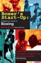 Boxer's Start-Up: A Beginner's Guide to Boxing ebook by Werner, Doug