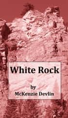 White Rock ebook by McKenzie Devlin