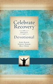 Celebrate Recovery Daily Devotional - 366 Devotionals ebook by John Baker,Johnny Baker