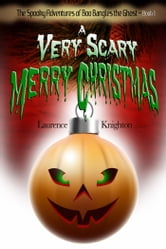The Spooky Adventures of Boo Bangles the Ghost: Book 1 - A Very Scary Merry Christmas ebook by Laurence Knighton