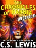 The Chronicles of Narnia MEGAPACK®: The Complete 7-Book Series ebook by C.S. Lewis