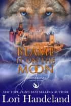 Blame it on the Moon - A Sexy Shifter Paranormal Romance Prequel Short Story ebook by