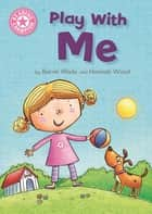 Play With Me - Independent Reading Pink 1A ebook by Dr Barrie Wade, Hannah Wood