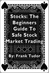 Stocks: The Beginners Guide To Safe Stock Market Trading ebook by Frank Tudor