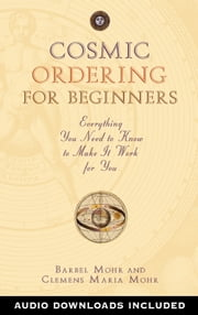 Cosmic Ordering for Beginners - Everything You Need to Know to Make It Work for You ebook by Barbel Mohr,Clemens Maria Mohr