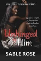 Unhinged by Him - Unhinged Romance Series, #4 ebook by Sable Rose