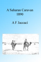 A Saharan Caravan 1890, Illustrated ebook by A F Jaccaci