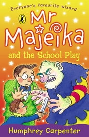 Mr Majeika and the School Play ebook by Humphrey Carpenter