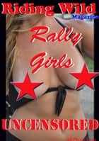 Rally Girls Uncensored - Riding Wild Magazine ebook by Voy Wilde