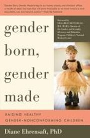 Gender Born, Gender Made - Raising Healthy Gender-Nonconforming Children ebook by Diane Ehrensaft, PhD