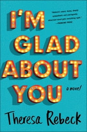 I'm Glad About You ebook by Theresa Rebeck