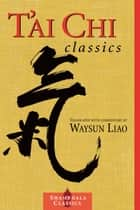 T'ai Chi Classics ebook by Waysun Liao