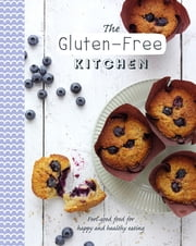 The Gluten-Free Kitchen - Feel-good food for happy and healthy eating ebook by