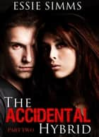 The Accidental Hybrid: Pt. 3 - The Accidental Hybrid, #2 ebook by Essie Simms