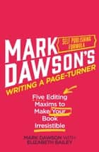 Writing a Page-Turner - Five Editing Maxims to Make Your Book Irresistible ebook by Mark J Dawson, Elizabeth Bailey