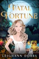 Fatal Fortune eBook by Leighann Dobbs