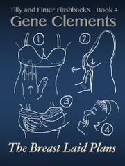 Tilly and Elmer FlashbackX: The Breast Laid Plans ebook by Gene Clements