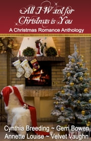 All I Want for Christmas Is You ebook by Cynthia Breeding