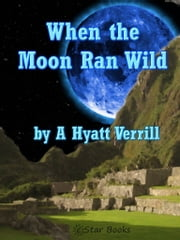 When the Moon Ran Wild ebook by A Hyatt Verrill