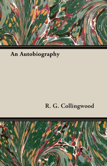 An Autobiography ebook by R. G. Collingwood