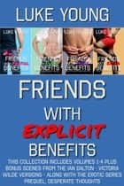 Friends With Explicit Benefits Boxed Set ebook by Luke Young