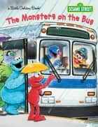 The Monsters on the Bus (Sesame Street) ebook by Sarah Albee, Joe Ewers