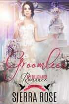 Groomless - My Billionaire Romance, #3 ebook by Sierra Rose