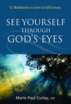 See Yourself Through God's Eyes ebook by Maria Paul Curley FSP
