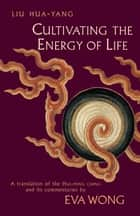 Cultivating the Energy of Life ebook by Liu Hua-Yang,Eva Wong