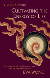 Cultivating the Energy of Life - A Translation of the Hui-Ming Ching and Its Commentaries ebook by Liu Hua-Yang