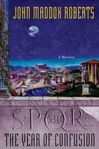 SPQR XIII: The Year of Confusion - A Mystery ebook by John Maddox Roberts
