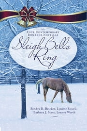 Sleigh Bells Ring - Four Contemporary Romance Novellas ebook by Sandra D. Bricker,Barbara J. Scott,Lynette Sowell,Lenora Worth