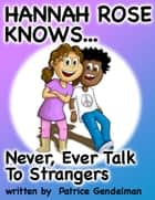 Never Ever Talk To Strangers ebook by Patrice Gendelman