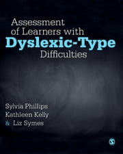 Assessment of Learners with Dyslexic-Type Difficulties ebook by Sylvia Phillips,Dr. Kathleen S. Kelly,Liz Symes