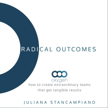 Radical Outcomes - How to Create Extraordinary Teams that Get Tangible Results audiobook by Juliana Stancampiano
