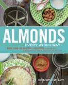 Almonds Every Which Way ebook by Brooke McLay