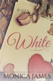 White (Book 4 in the I Surrender Series) ebook by Monica James