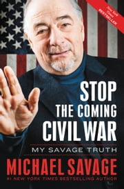 Stop the Coming Civil War - My Savage Truth ebook by Michael Savage
