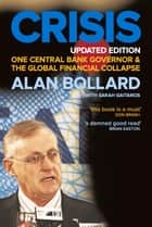 Crisis - One Central Bank Governor & the Global Financial Collapse ebook by Alan Bollard, Sarah Gaitanos