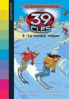 Les 39 clés - Cahill contre Vesper, Tome 01 - La menace Vesper ebook by Gordon Korman, Rick Riordan, Jude Watson,...